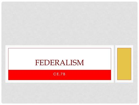 CE.7B FEDERALISM. QUESTIONS How does the Constitution of the United States of America outline the division and sharing of powers between the national.