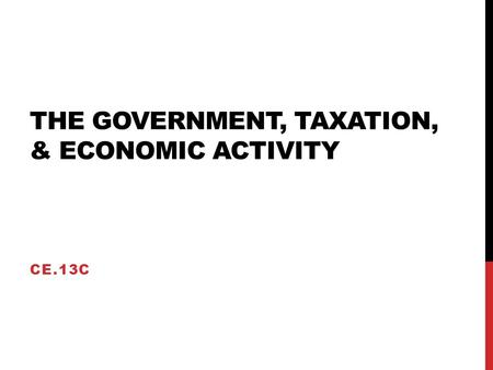 THE GOVERNMENT, TAXATION, & ECONOMIC ACTIVITY CE.13C.