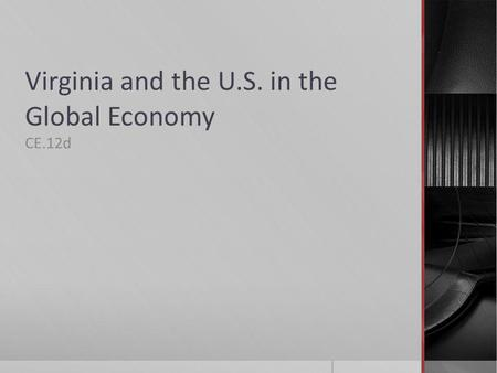 Virginia and the U.S. in the Global Economy CE.12d.