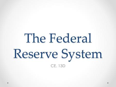 The Federal Reserve System CE. 13D. Question What is the role of the Federal Reserve System?