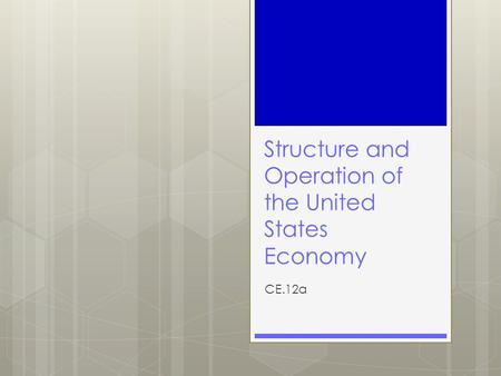 Structure and Operation of the United States Economy CE.12a.