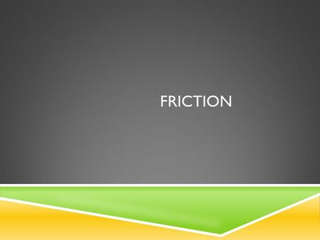 FRICTION. FRICTION DEFINITION  Friction occurs when 2 objects are in contact with each other. The objects apply or exert a force on one another during.