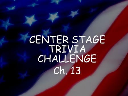 CENTER STAGE TRIVIA CHALLENGE Ch. 13. 1. This term means to add on.