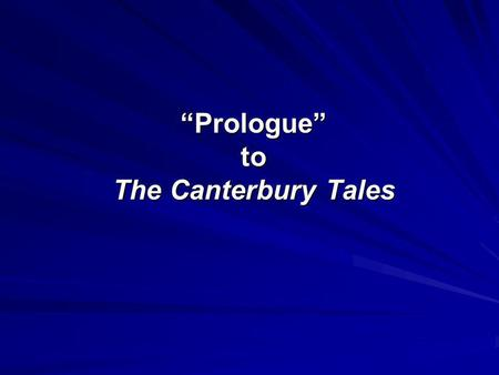 """Prologue"" to The Canterbury Tales. Purpose Spring – rebirth, Pilgrimage to Canterbury Pay homage to the martyr Saint Thomas a Becket Tales characters."
