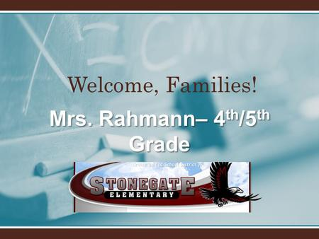 Welcome, Families! Mrs. Rahmann– 4 th /5 th Grade.