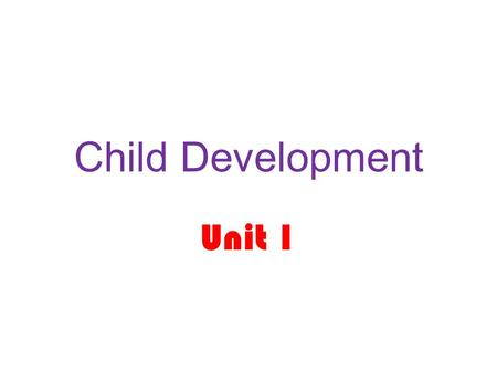 Child Development Unit 1. What is Parenting? Parenting: is the process of raising and educating a child from birth until adulthood.