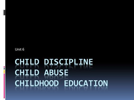 Unit 6. Child Discipline:  parents use a variety of these methods.  Overuse of any single method becomes less effective.  This is known as habituation.