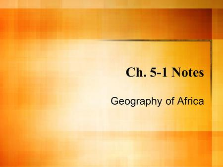 Ch. 5-1 Notes Geography of Africa. Geographic Features 2nd largest continent Niger River- this allowed civilizations to grow in sub-Saharan Africa.