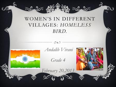 WOMEN'S IN DIFFERENT VILLAGES: HOMELESS BIRD. Andalib Virani Grade 4 February 20,2013.