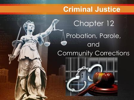 Criminal Justice Today Chapter 12 Probation, Parole, and Community Corrections Criminal Justice.