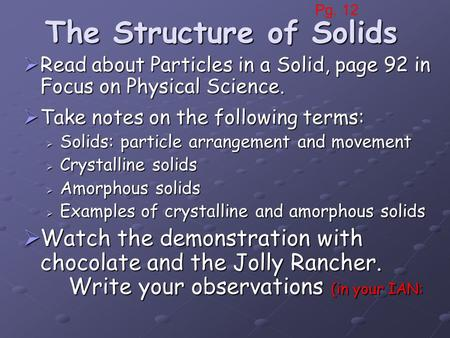 The Structure of Solids  Read about Particles in a Solid, page 92 in Focus on Physical Science.  Take notes on the following terms:  Solids: particle.