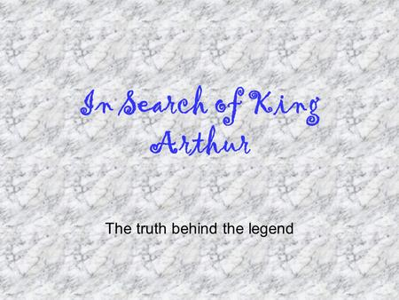 In Search of King Arthur The truth behind the legend.