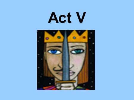 "Act V. Q1 ""Out damned spot! Out I say!…yet who would have thought the old man to have had so much blood in him?"" –Lady Macbeth V.i.30-34 –Sleepwalking."