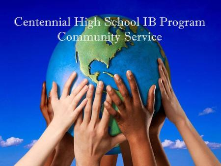 Centennial High School IB Program Community Service.