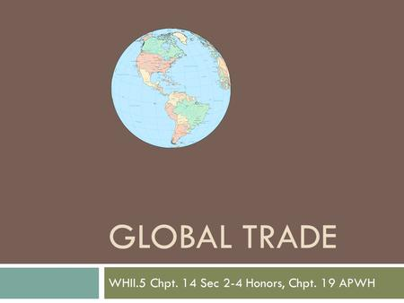 GLOBAL TRADE WHII.5 Chpt. 14 Sec 2-4 Honors, Chpt. 19 APWH.
