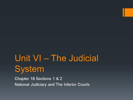 Unit VI – The Judicial System Chapter 18 Sections 1 & 2 National Judiciary and The Inferior Courts.