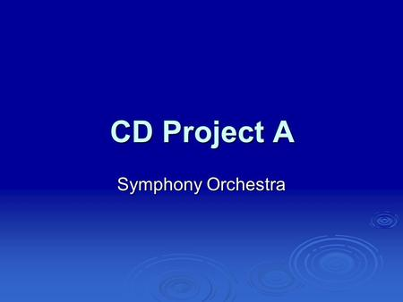 CD Project A Symphony Orchestra. The orchestra wishes to project an image of conservative charm, and encourages you to evoke traditional values. Their.