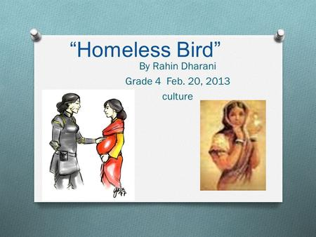 """Homeless Bird"" By Rahin Dharani Grade 4 Feb. 20, 2013 culture."