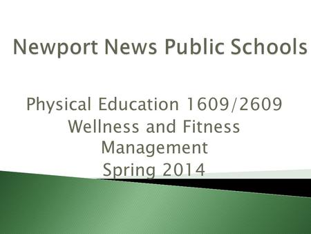 Physical Education 1609/2609 Wellness and Fitness Management Spring 2014.