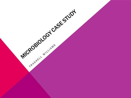 MICROBIOLOGY CASE STUDY TRASHELL WILLIAMS. A 21 year old female presents herself to the Gynecologist with recurrent dysuria and genital itching. She has.