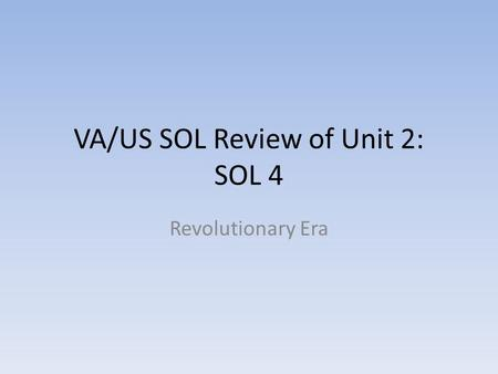 VA/US SOL Review of Unit 2: SOL 4 Revolutionary Era.