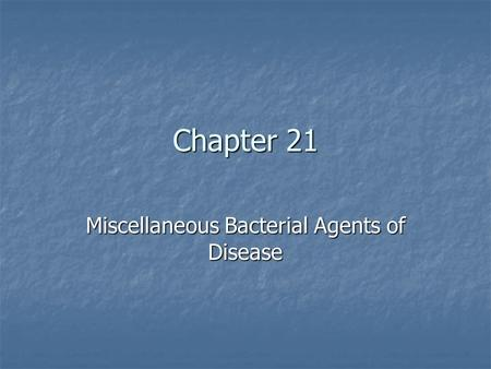 Chapter 21 Miscellaneous Bacterial Agents of Disease.
