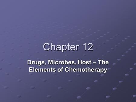 Chapter 12 Drugs, Microbes, Host – The Elements of Chemotherapy.