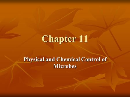 Chapter 11 Physical and Chemical Control of Microbes.
