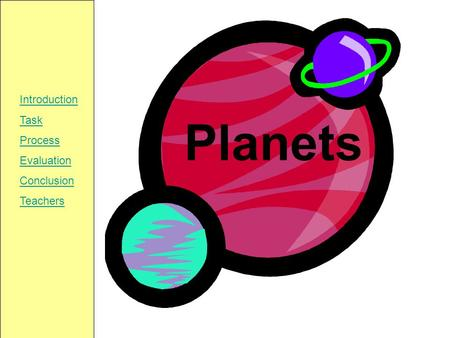 Introduction Task Process Evaluation Conclusion Teachers Planets.