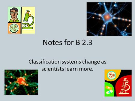 Notes for B 2.3 Classification systems change as scientists learn more.