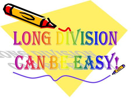 LONG DIVISION CAN BE EASY!.