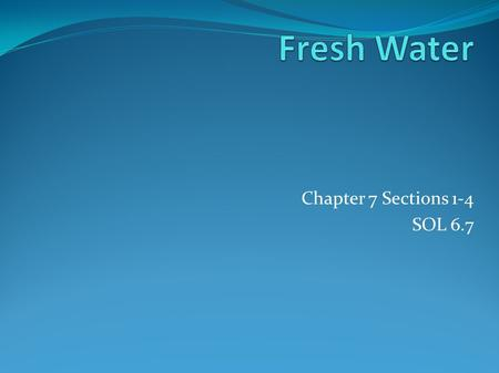 "Chapter 7 Sections 1-4 SOL 6.7. Earth is called the ""water planet"" because nearly ¾ of Earth is made up of water. 97% salt water 3% fresh water Less than."