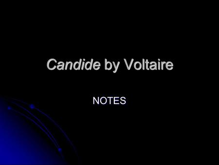 Candide by Voltaire NOTES. Time Period Enlightenment—18 th century France and England Enlightenment—18 th century France and England A.k.a. the Age of.