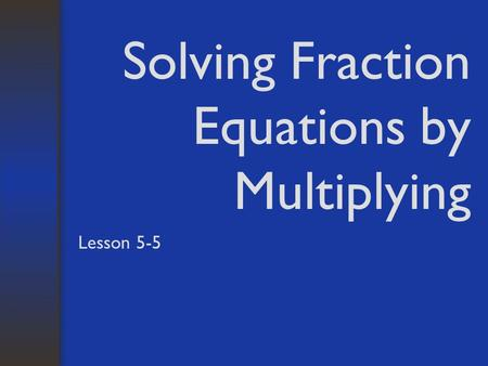 Solving Fraction Equations by Multiplying