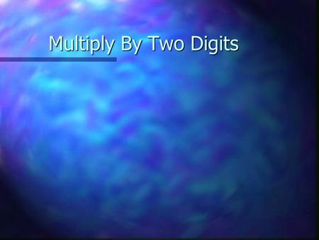 Multiply By Two Digits. Let's Review Factors- Numbers multiplied together Product- The answer in a multiplication equation.