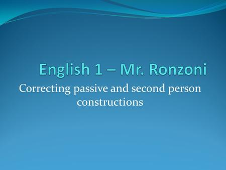 Correcting passive and second person constructions.