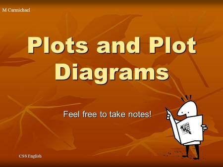 M Carmichael CSS English Plots and Plot Diagrams Feel free to take notes!