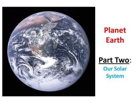 Planet <strong>Earth</strong> Part Two: Our Solar System