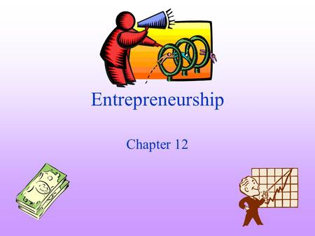 Entrepreneurship Chapter 12. Do you want to see an entrepreneur? Look for the organizer of a school car wash or someone selling customized T-shirts outside.