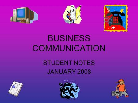 BUSINESS COMMUNICATION STUDENT NOTES JANUARY 2008.