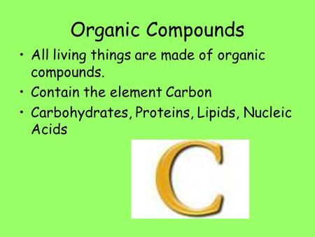 Organic Compounds All living things are made of organic compounds.