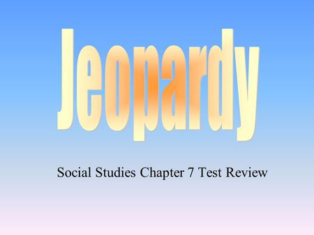Social Studies Chapter 7 Test Review 100 200 400 300 400 VocabPlacesPeoplePeople (2) 100 300 200 400 100 300 500.
