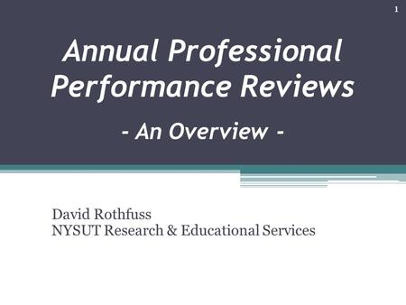 Annual Professional Performance Reviews - An Overview - David Rothfuss NYSUT Research & Educational Services 1.