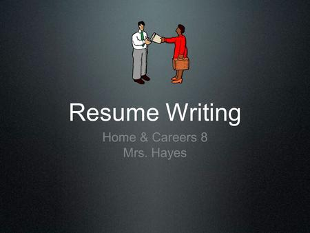 Resume Writing Home & Careers 8 Mrs. Hayes. What is a Resume? Summary of your qualifications and experience for a particular job Honesty is critical Language,