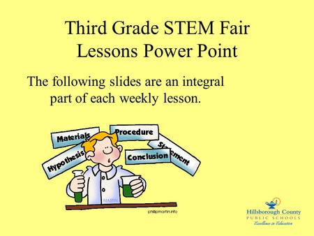 Third Grade STEM Fair Lessons Power Point The following slides are an integral part of each weekly lesson.