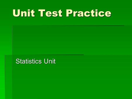 Unit Test Practice Statistics Unit Q1: Find the mean. 6, 9, 2, 4, 3, 6, 5  a) c)  b)d) 6 5 35 7.