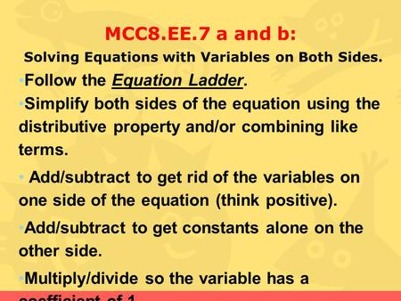 MCC8.EE.7 a and b: Solving Equations with Variables on Both Sides. Follow the Equation Ladder. Simplify both sides of the equation using the distributive.