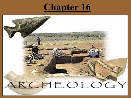 Chapter 16. Introduction Archaeology is the study of past cultures through the material (physical) remains people left behind.