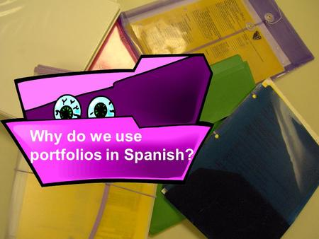 Why do we use portfolios in Spanish?. What I Can Do With My Spanish? Think about what the terms below mean. Referring to specific examples from.