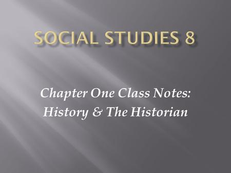 Chapter One Class Notes: History & The Historian